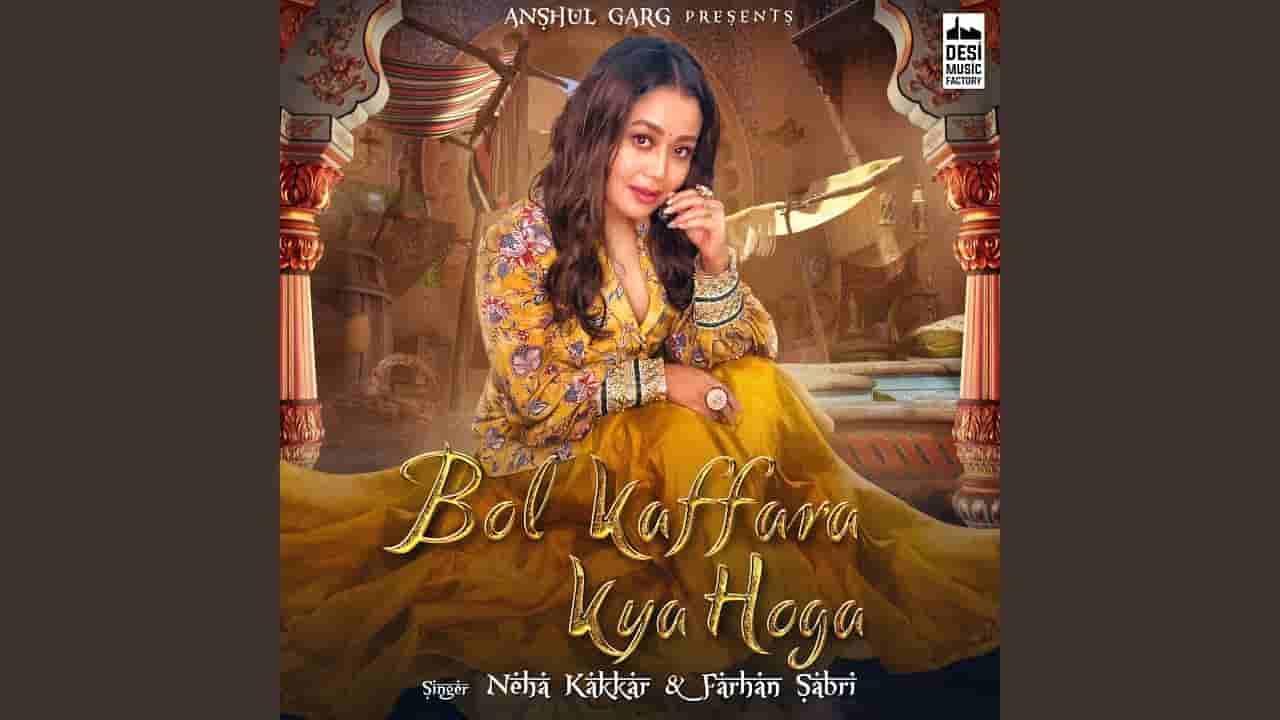 Bol kaffara kya hoga lyrics Neha Kakkar x Farhan Sabri Hindi Song