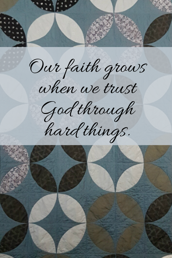 Our faith grows when we trust God through hard things | DevotedQuilter.com