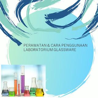 Perawatan & Cara Penggunaan Laboratorium Glassware
