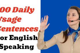 दैनिक जीवन में रोज बोले जाने वाले 100 इंग्लिश वाक्य जरूर जानें।