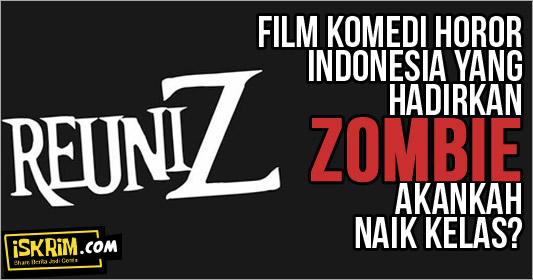 Film Horor Komedi Reuni Z, Film Komedi yang Naik Kelas?