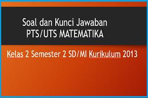 Download Soal dan Kunci Jawaban PTS/UTS MATEMATIKA Kelas 2 Semester 2 SD/MI Kurikulum 2013