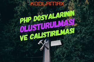 PHP Dosyalarının Oluşturulması Ve Çalıştırılması