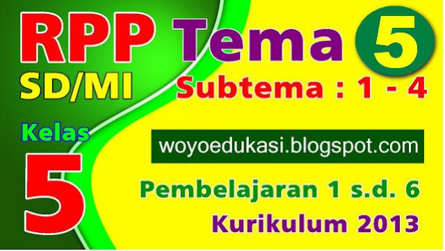 RPP SD/MI KELAS 5 KURIKULUM 2013 TEMA 5 SUBTEMA 1 - 4 REVISI TERBARU