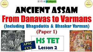 Assam GK | Ancient Assam (From Danavs to Varmans) | HS TET (Bhagadutta, Bhaskarvarmana) | APSC CCE