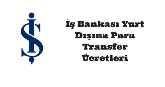 iş bankası yurtdışı para gönderme