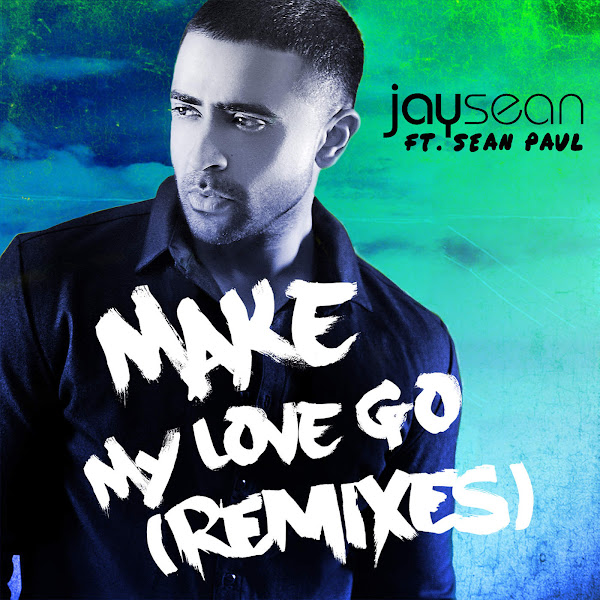 Jay Sean - Make My Love Go (feat. Sean Paul) [Remixes] - Single Cover