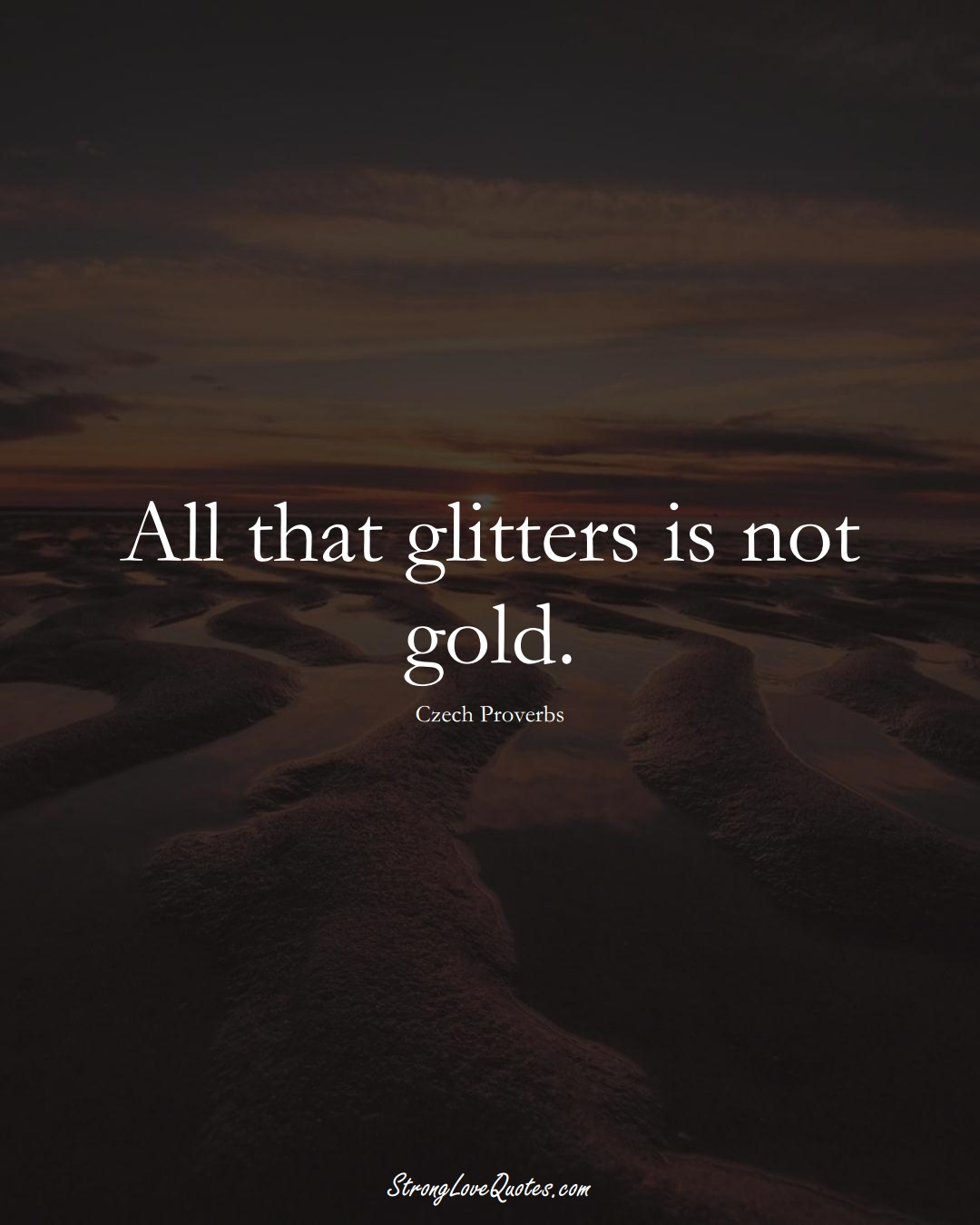 All that glitters is not gold. (Czech Sayings);  #EuropeanSayings