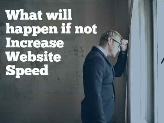 What will happen if not Increase Website Speed