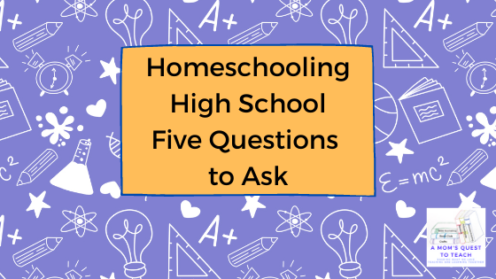 A Mom's Quest to Teach logo; Homeschooling High School: Five Questions to Ask; school background
