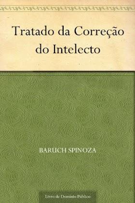 Tratado da Correção do Intelecto - Baruch Spinoza