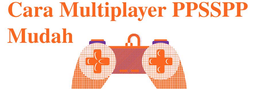 Cara Multiplayer PPSSPP di Android Termudah