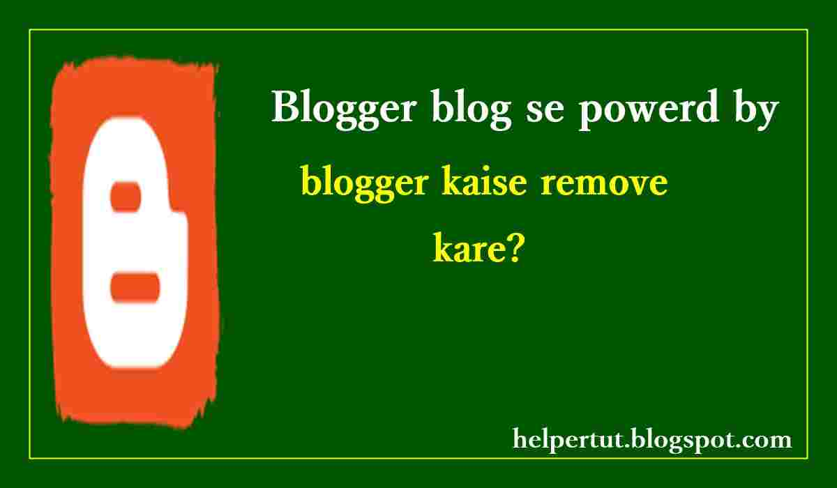 blog se powerd blogger kaise remove kare