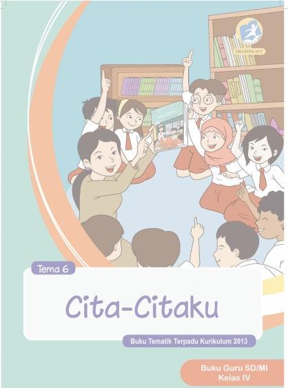 Buku Guru Kelas 4 SD/MI Tema 6: Cita-Citaku Kurikulum 2013 Revisi 2017