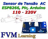Sensor de Tensão AC 110/220V para Arduíno, ESP32, ESP8266, PIC