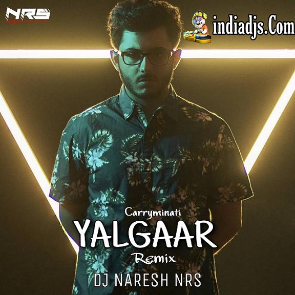 Yalgaar - CarryMinaty x Wily Frenzy`2020 dj Naresh Nrs