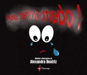 «Mãe, tenho medo!», de Alexandra Beatriz