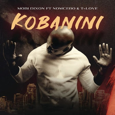 Mobi Dixon –  Kobanini (Feat. Nomcebo & T-Love)
