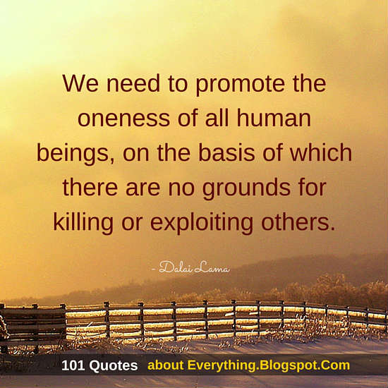 We Need To Promote The Oneness Of All Human Beings Dalai Lama