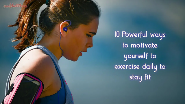 Powerful ways to motivate yourself to exercise