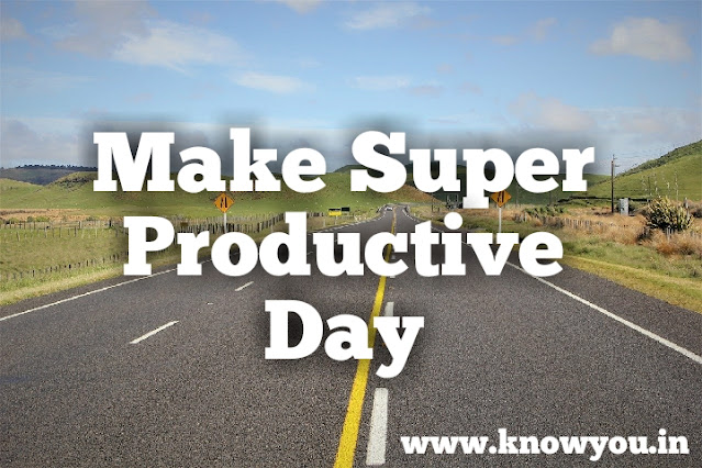 Make Super Productive Day, Make excellent Day, Make Super Powerful Day, Top best point to make super Productive Day 2020