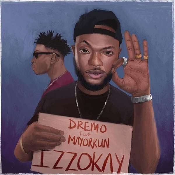 [MUSIC] Dremo Ft Mayorkun  - Izzokay