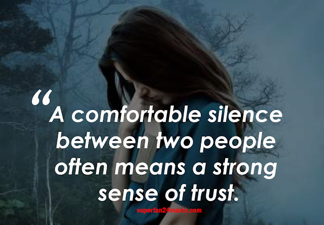 A comfortable silence between two people often means a strong sense of trust.