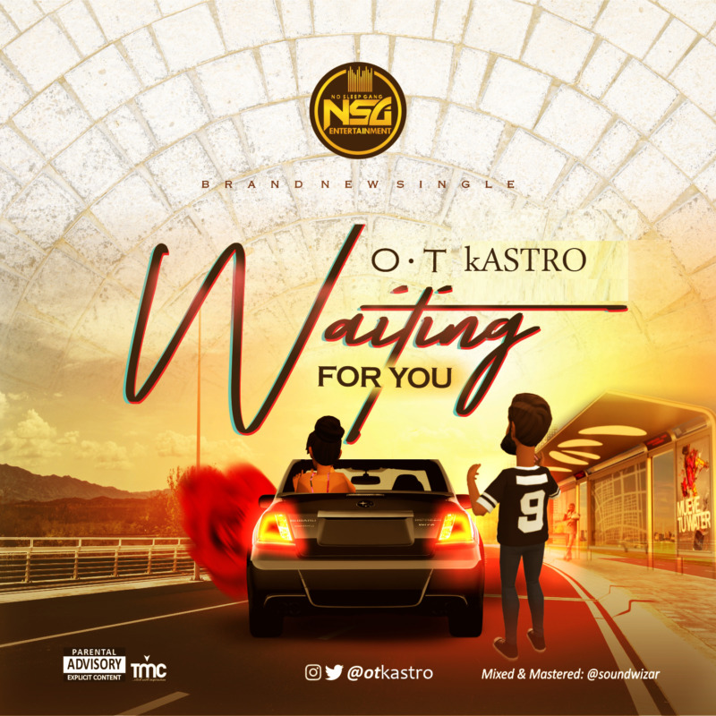 "OT Kastro – ""Waiting For You"" #Arewapublisize"
