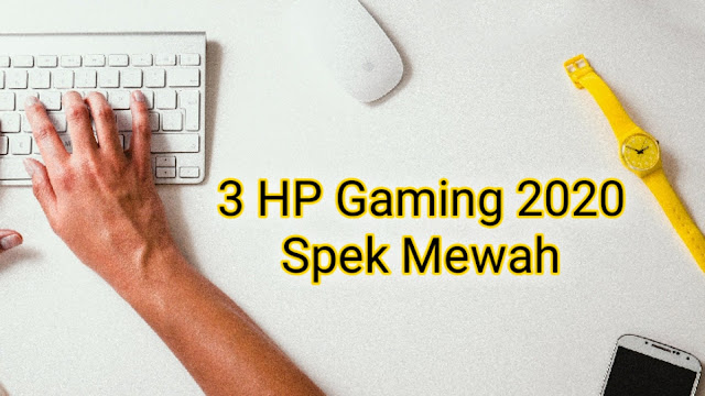 tiga hp gaming 2020 spek mewah