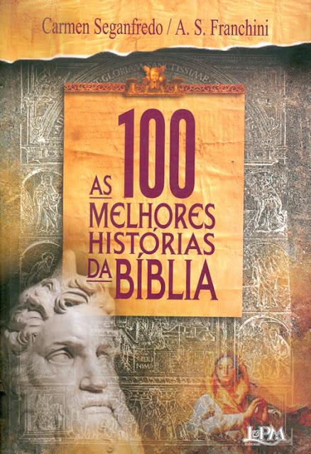 As 100 Melhores Histórias da Bíblia Carmen Seganfredo, A. S. Franchini