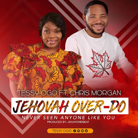 [Music + Video] JEHOVAH OVER-DO - Tessy Ogo ft Chris Morgan (Produced by Jayjay)