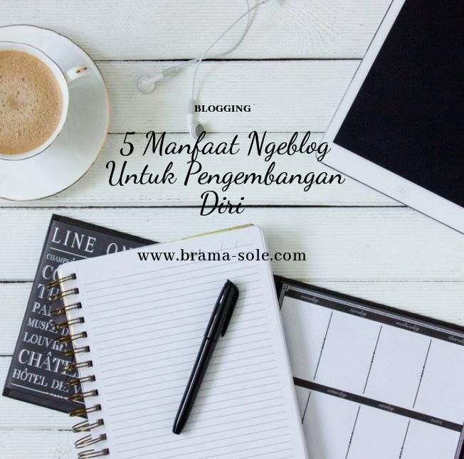 5 Manfaat Ngeblog Untuk Pengembangan Diri
