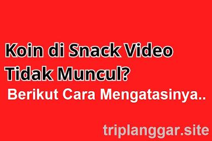 [LENGKAP] Cara Memunculkan Koin di Snack Video yang Hilang