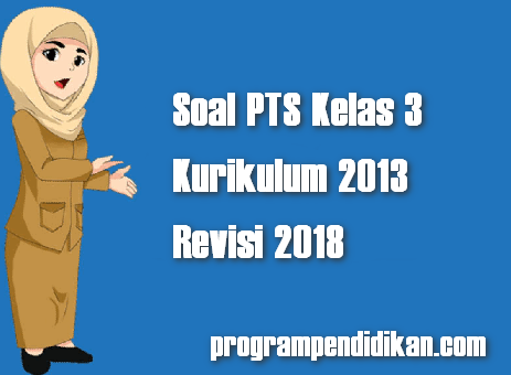 Soal PTS Tematik Kelas 3 Semester 2 Revisi 2018