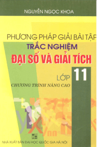 Phương Pháp Giải Bài Tập Trắc Nghiệm Đại Số Và Giải Tích 11 Nâng Cao - Nguyễn Ngọc Khoa