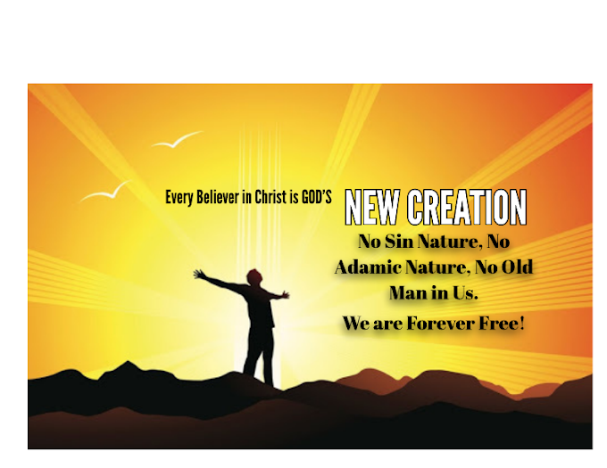 WE ARE GOD'S NEW CREATION, WE HAVE NO SIN NATURE, OLD OR ADAMIC NATURE!