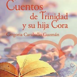 """Libro: """"Cuentos de Trinidad y su hija Cora"""" de Gregoria Caraballo Guzmán"""