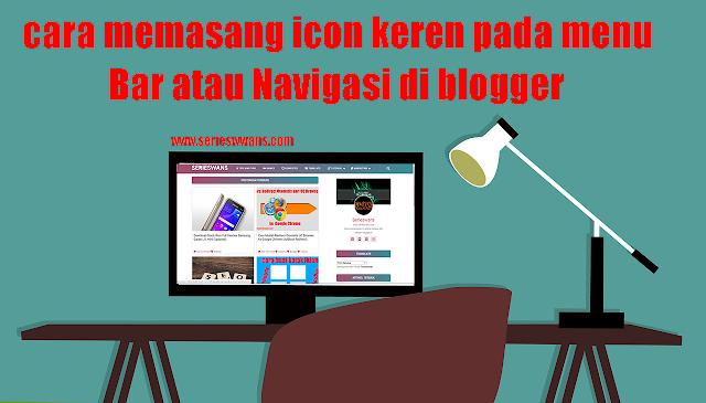 Cara Memasang Icon Pada Menu Navigasi Bar di Blog (Font Awsome)