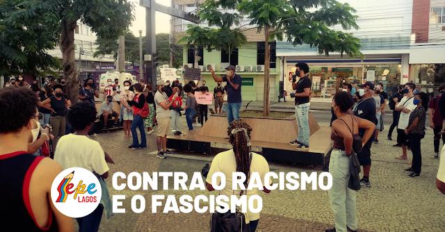 Gritamos numa só voz na Região dos Lagos, em todo o Brasil e também internacionalmente: Vidas Negras Importam!