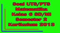 soal uts matematika kelas 6 sd semester 2 kurikulum 2013