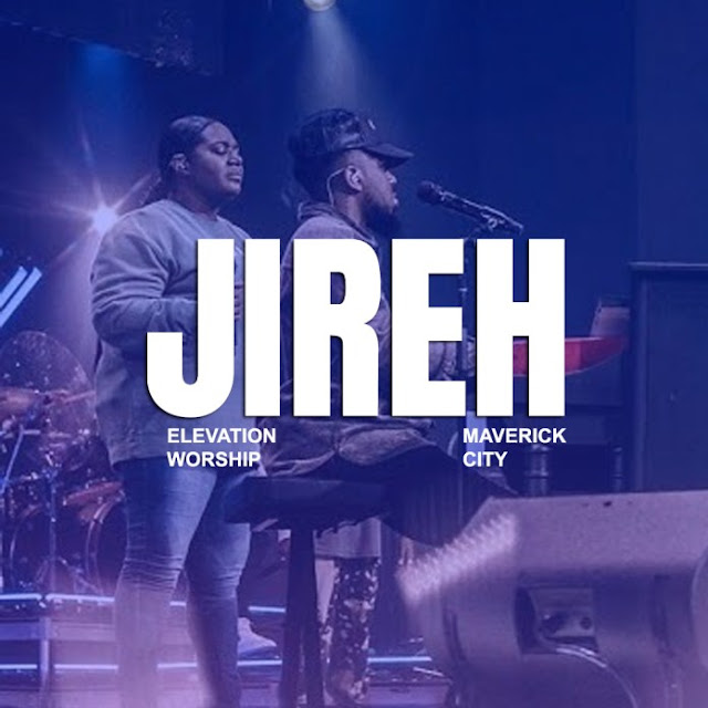 Audio: Elevation Worship & Maverick City Music – Jireh (ft. Chandler Moore, Naomi Raine)