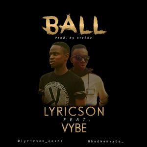 Lyricson Ft Vybe – Ball
