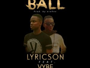 DOWNLOAD MP3: Lyricson Ft Vybe – Ball