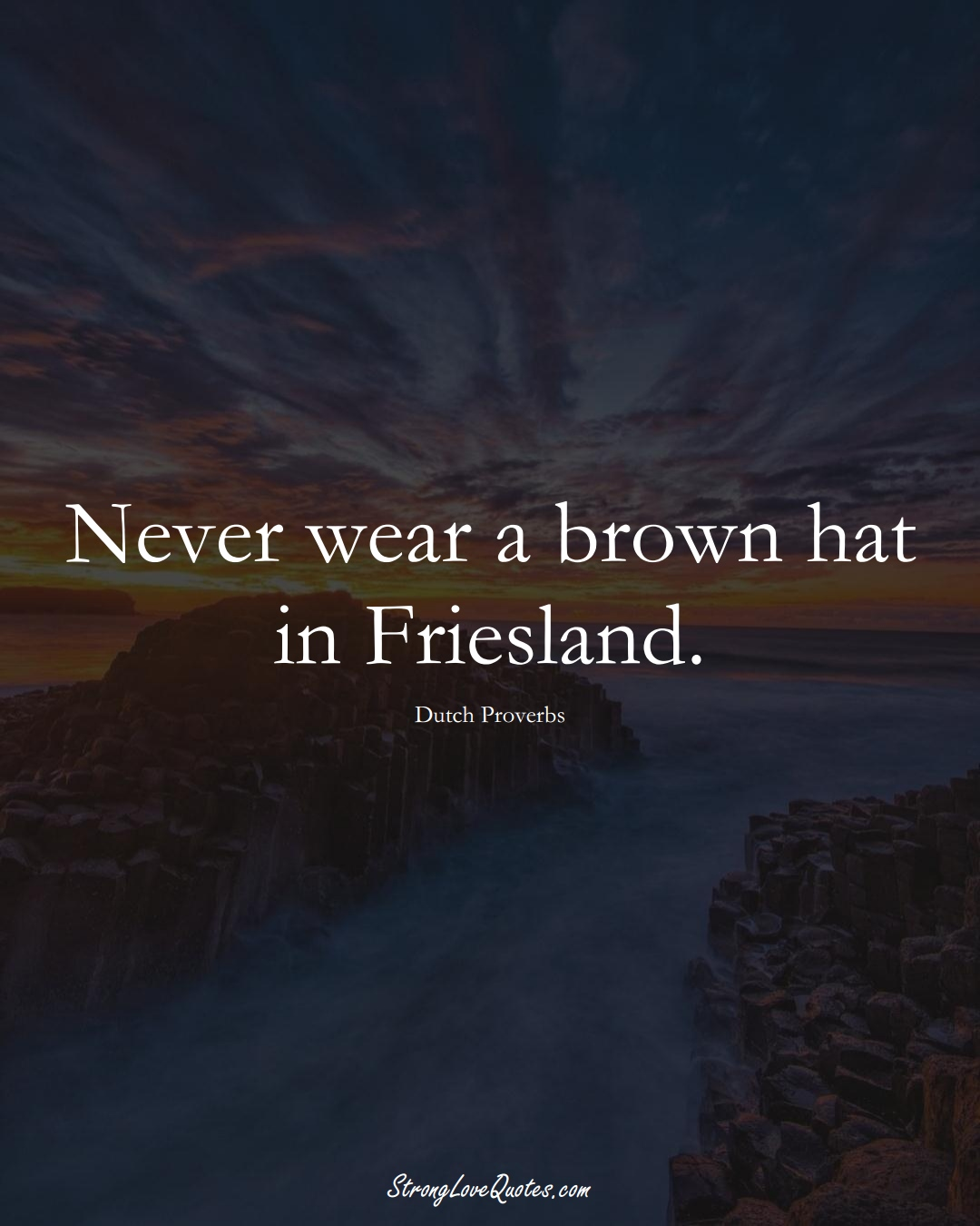 Never wear a brown hat in Friesland. (Dutch Sayings);  #EuropeanSayings