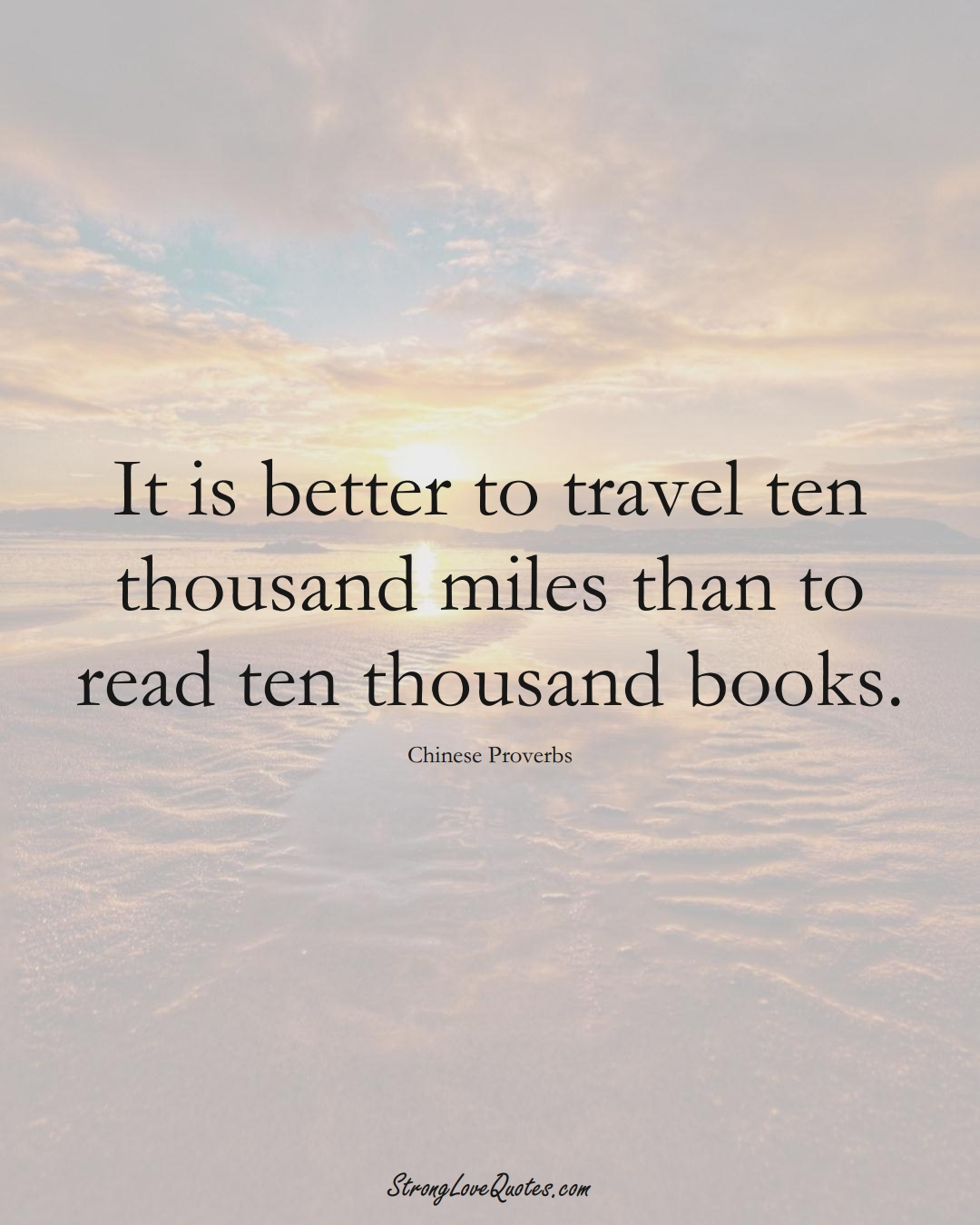 It is better to travel ten thousand miles than to read ten thousand books. (Chinese Sayings);  #AsianSayings