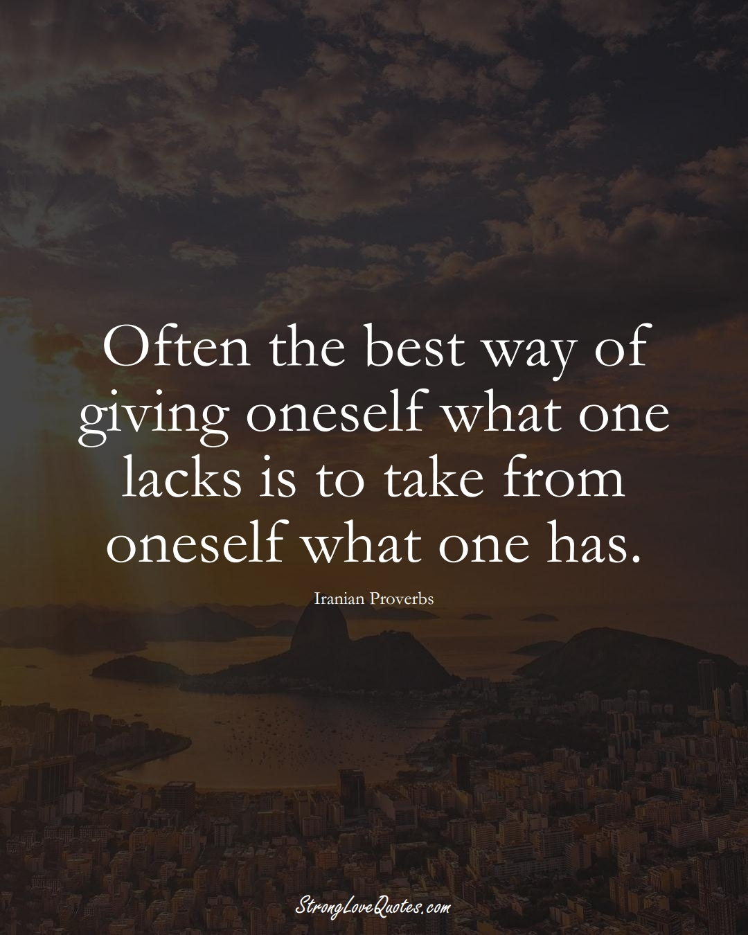 Often the best way of giving oneself what one lacks is to take from oneself what one has. (Iranian Sayings);  #MiddleEasternSayings