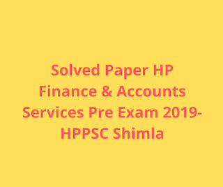 Solved Paper HP Finance & Accounts Services Pre Exam 2019-HPPSC Shimla
