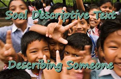 Soal Descriptive Text Describing Someone