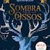 Livro da Vez: Sombras e Ossos - Leigh Bardugo