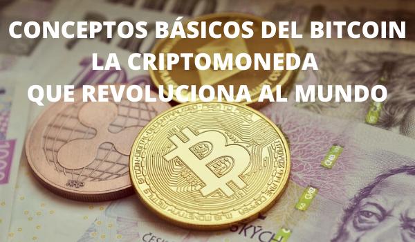 CONCEPTOS BÁSICOS DE BITCOIN LA CRIPTOMONEDA QUE REVOLUCIONA AL MUNDO